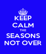 KEEP CALM THE SEASONS NOT OVER - Personalised Poster A4 size