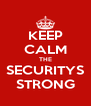 KEEP CALM THE SECURITYS STRONG - Personalised Poster A4 size