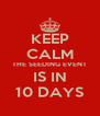KEEP CALM THE SEEDING EVENT IS IN 10 DAYS - Personalised Poster A4 size