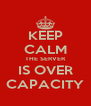 KEEP CALM THE SERVER IS OVER CAPACITY - Personalised Poster A4 size