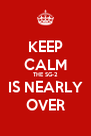 KEEP CALM THE SG-2 IS NEARLY OVER - Personalised Poster A4 size