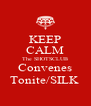 KEEP CALM The SHOTSCLUB Convenes Tonite/SILK  - Personalised Poster A4 size
