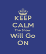 KEEP CALM The Show Will Go ON - Personalised Poster A4 size