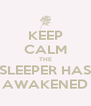 KEEP CALM THE SLEEPER HAS AWAKENED - Personalised Poster A4 size