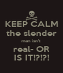 KEEP CALM the slender man isn't real- OR IS IT!?!?! - Personalised Poster A4 size