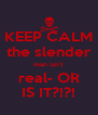 KEEP CALM the slender man isn't real- OR IS IT?!?! - Personalised Poster A4 size