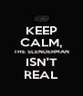 KEEP CALM, THE SLENDERMAN ISN'T REAL - Personalised Poster A4 size