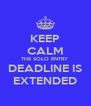 KEEP CALM THE SOLO ENTRY DEADLINE IS EXTENDED - Personalised Poster A4 size