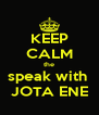 KEEP CALM the speak with  JOTA ENE - Personalised Poster A4 size