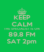 KEEP CALM THE SPECIALIST IS ON 89.8 FM SAT 2pm - Personalised Poster A4 size
