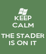 KEEP CALM  THE STADER IS ON IT - Personalised Poster A4 size
