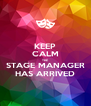 KEEP CALM THE STAGE MANAGER HAS ARRIVED - Personalised Poster A4 size