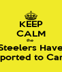 KEEP CALM the  Steelers Have Reported to Camp - Personalised Poster A4 size