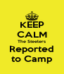 KEEP CALM The Steelers Reported to Camp - Personalised Poster A4 size