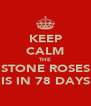 KEEP CALM THE STONE ROSES IS IN 78 DAYS - Personalised Poster A4 size