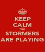 KEEP CALM THE STORMERS ARE PLAYING - Personalised Poster A4 size