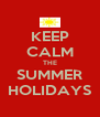 KEEP CALM THE SUMMER HOLIDAYS - Personalised Poster A4 size