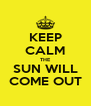 KEEP CALM THE SUN WILL COME OUT - Personalised Poster A4 size