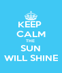 KEEP  CALM THE  SUN WILL SHINE - Personalised Poster A4 size