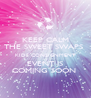 KEEP CALM THE SWEET SWAPS  KIDS CONSIGNMENT  EVENT IS  COMING SOON  - Personalised Poster A4 size