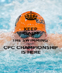 KEEP CALM THE SWIMMING  CPC CHAMPIONSHIP IS HERE - Personalised Poster A4 size
