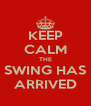 KEEP CALM THE SWING HAS ARRIVED - Personalised Poster A4 size