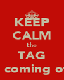 KEEP CALM the TAG is coming off - Personalised Poster A4 size