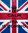 KEEP CALM THE TEA IS COMING - Personalised Poster A4 size