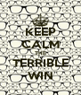 KEEP CALM THE TERRIBLE WIN - Personalised Poster A4 size
