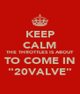 "KEEP CALM THE THROTTLES IS ABOUT TO COME IN ""20VALVE"" - Personalised Poster A4 size"