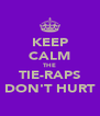 KEEP CALM THE TIE-RAPS DON'T HURT - Personalised Poster A4 size