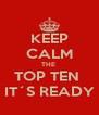 KEEP CALM THE  TOP TEN  IT´S READY - Personalised Poster A4 size