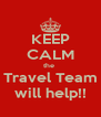 KEEP CALM the  Travel Team will help!! - Personalised Poster A4 size