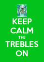 KEEP CALM THE TREBLES ON - Personalised Poster A4 size