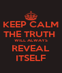 KEEP CALM THE TRUTH  WILL ALWAYS REVEAL ITSELF - Personalised Poster A4 size