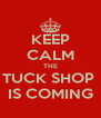 KEEP CALM THE TUCK SHOP  IS COMING - Personalised Poster A4 size