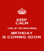 KEEP CALM THE #TW1ND1ANS BIRTHDAY IS COMING SOON - Personalised Poster A4 size
