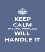 KEEP CALM THE UNC PRINCESS WILL HANDLE IT - Personalised Poster A4 size