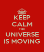 KEEP CALM THE UNIVERSE IS MOVING - Personalised Poster A4 size