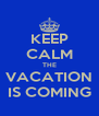 KEEP CALM THE VACATION IS COMING - Personalised Poster A4 size