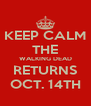 KEEP CALM THE WALKING DEAD RETURNS OCT. 14TH - Personalised Poster A4 size