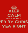 KEEP CALM THE WAR WILL  BE OVER BY CHRISTMAS YEA RIGHT - Personalised Poster A4 size