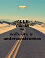 KEEP CALM the  web site is  underconstruction - Personalised Poster A4 size