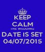 KEEP CALM THE WEDDING DATE IS SET 04/07/2015 - Personalised Poster A4 size