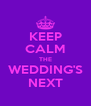 KEEP CALM THE WEDDING'S NEXT - Personalised Poster A4 size