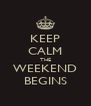 KEEP CALM THE WEEKEND BEGINS - Personalised Poster A4 size