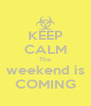KEEP CALM The weekend is COMING - Personalised Poster A4 size
