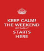 KEEP CALM! THE WEEKEND OFFICIALLY STARTS HERE - Personalised Poster A4 size