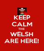 KEEP CALM THE  WELSH ARE HERE! - Personalised Poster A4 size
