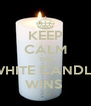 KEEP CALM THE WHITE CANDLE WINS  - Personalised Poster A4 size